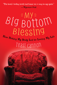 My Big Bottom Blessing: How Hating My Body Led to Loving My Life - eBook  -     By: Teasi Cannon