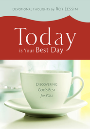 Today is Your Best Day: Discovering God's Best for You - eBook  -     By: Roy Lessin