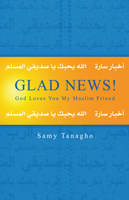 Glad News!: God Loves You My Muslim Friend - eBook  -     By: Samy Tanagho