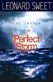 The Church of the Perfect Storm - eBook  -     By: Leonard Sweet