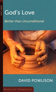 God's Love: Better Than Unconditional  -              By: David Powlison