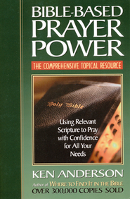 Bible-Based Prayer Power   -     By: Ken Anderson