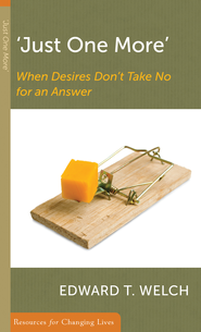 Just One More: When Desires Don't Take No For An Answer  -     By: Edward T. Welch