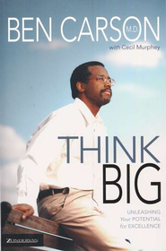 Think Big: Unleashing Your Potential for Excellence  -     By: Ben Carson M.D., Cecil Murphey