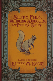 Sticky Flies, Whirling Squirrels, and Plucky Ducks   -     By: Eileen M. Berry