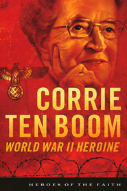 Corrie ten Boom: World War II Heroine  -              By: Sam Wellman