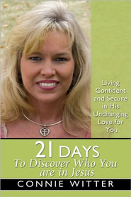 21 Days to Discover: Living Confident and Secure in His Unchanging Love for You - eBook  -     By: Connie Witter