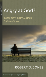 Angry at God?: Bring Him Your Doubts and Questions  -     By: Robert D. Jones