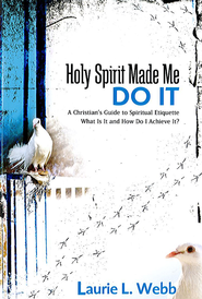 Holy Spirit Made Me Do It: A Christian's Guide to Spiritual Etiquette - eBook  -     By: Laurie L. Webb