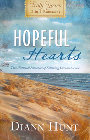 Hopeful Hearts: Truly Yours 2-in-1 Romances  -              By: Diann Hunt