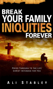 Break Your Family Iniquities: Press Through to the Life Christ Intended for You - eBook  -     By: Ali Stabley