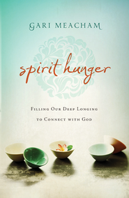 Spirit Hunger: Filling Our Deep Longing to Connect with God - eBook  -     By: Gari Meacham
