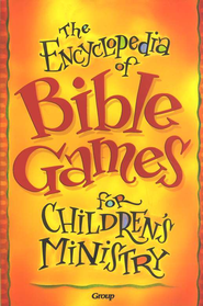 The Encyclopedia of Bible Games for Children's Ministry  -
