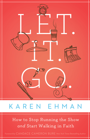 Let It Go: How to Stop Running the Show and Start Walking in Faith - eBook  -     By: Karen Ehman