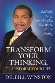 Transform Your Thinking: Radically Change Your Thoughts, Your World, and Your Destiny - eBook  -     By: Dr. Bill Winston