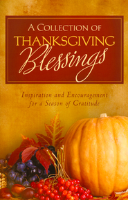 A Collection of Thanksgiving Blessings: Inspiration and Encouragement for a Season of Gratitude  -