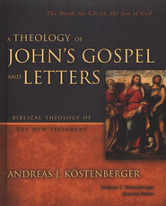 A Theology of John's Gospel and Letters: The Word, the Christ, the Son of God  -     By: Andreas J. Kostenberger