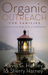 Organic Outreach for Families: Turning Your Home into a Lighthouse - eBook  -     By: Kevin Harney, Sherry Harney