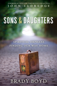 Sons and Daughters: Spiritual orphans finding our way home - eBook  -     By: Brady Boyd