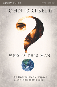 Who Is This Man? Participant's Guide: The Unpredictable Impact of the Inescapable Jesus - eBook  -     By: John Ortberg