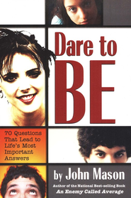 Dare to Be: 70 Questions That Lead to Life's Most Important Answers  -     By: John Mason