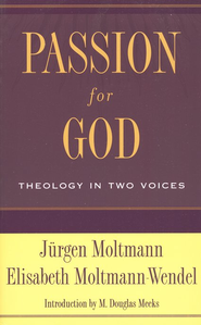 Passion for God: Theology in Two Voices  -     By: Jurgen Moltmann, Elisabeth Moltmann-Wendel