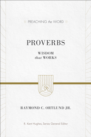 Proverbs: Wisdom that Works - eBook  -     By: Raymond C. Ortlund Jr., R. Kent Hughes
