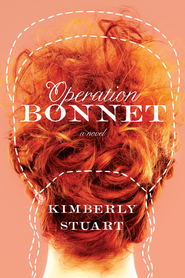Operation Bonnet: A Novel - eBook  -     By: Kimberly Stuart