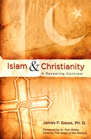 Islam & Christianity: A Revealing Contrast   -              By: James F. Gauss Ph.D.
