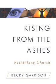 Rising From the Ashes: Rethinking Church  -     By: Becky Garrison