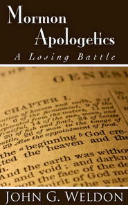 Mormon Apologetics: A Losing Battle - eBook  -     By: John Weldon