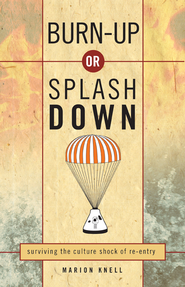 Burn Up or Splash Down: Surviving the Culture Shock of Re-Entry - eBook  -     By: Marion Knell