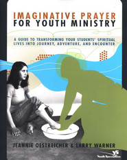 Imaginative Prayer for Youth Ministry: A Guide to Transforming Your Student's Spiritual Life into Journey, Adventure, and Encounter  -     By: Jeannie Oestreicher, Larry Warner