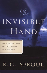 The Invisible Hand: Do All Things Really Work for Good?   -     By: R.C. Sproul