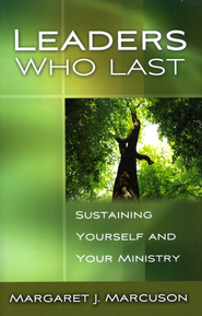 Leaders Who Last: Sustaining Yourself and Your Ministry  -     By: Margaret J. Marcuson