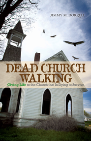 Dead Church Walking: Giving Life to the Church That is Dying to Survive - eBook  -     By: Jimmy Dorrell