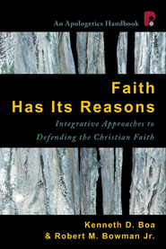 Faith Has Its Reasons: Integrative Approaches to Defending the Christian Faith - eBook  -     By: Kenneth Boa, Robert M. Bowman