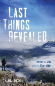 Last Things Revealed: Hope for Life and the Everafter - eBook  -     By: Dr. Jim Dixon, Lee Strobel