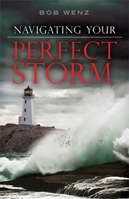 Navigating Your Perfect Storm - eBook  -     By: Bob Wenz