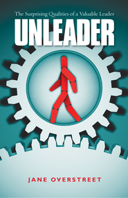 Unleader: The Surprising Qualities of a Valuable Leader - eBook  -     By: Jane Overstreet