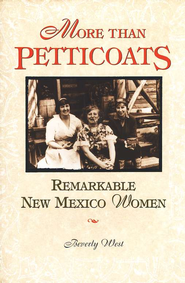 More than Petticoats: Remarkable New Mexico Women   -