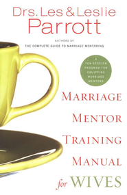 Marriage Mentor Training Manual for Wives: A Ten-Session Program for Equipping Marriage Mentors  -     By: Dr. Les Parrott, Dr. Leslie Parrott