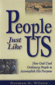 People Just Like Us: How God Used Ordinary People to Accomplish His Purpose - Study Guide  -              By: Norman G. Wilson