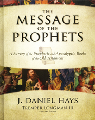 The Message of the Prophets: A Survey of the    Prophetic and Apocalyptic Books of the Old Testament  -     By: J. Daniel Hays, Tremper Longman III