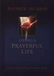 Living a Prayerful Life  -     By: Andrew Murray