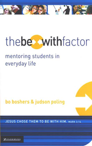 The Be-With Factor: Mentoring Students in Everyday Life  -     By: Bo Boshers, Judson Poling