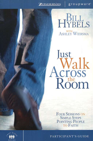 Just Walk Across the Room Participant's Guide: Simple Steps Pointing People to Faith  -              By: Bill Hybels