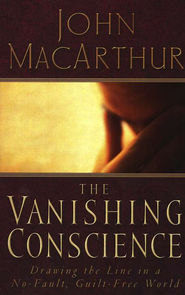 The Vanishing Conscience                -              By: John MacArthur