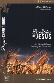 The Parables of Jesus Participant's Guide, Deeper Connections  Series  -              Edited By: Matt Williams