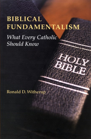 Biblical Fundamentalism: What Every Catholic Should Know  -              By: Ronald D. Witherup
